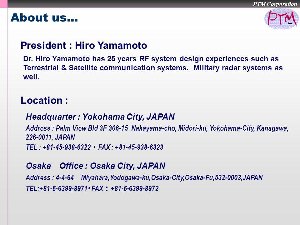 PTM Corporation About us... President : Hiro Yamamoto Dr.