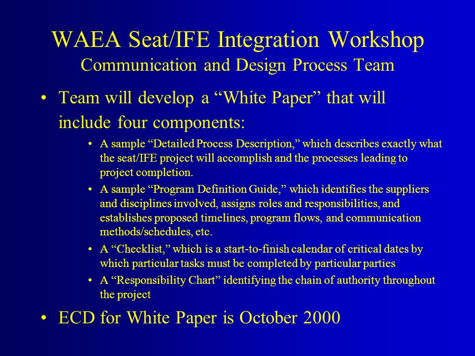 Team will develop a White Paper that will include four components: A sample Detailed Process Description, which describes exactly what the seat/IFE project will accomplish and the processes leading to project completion.
