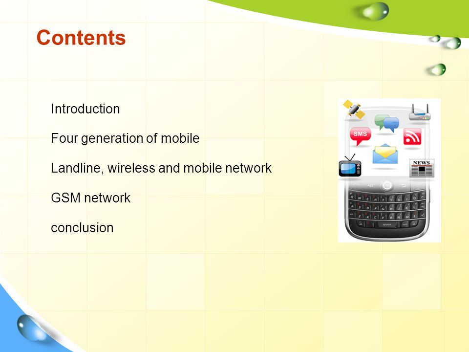 Contents Introduction Four generation of mobile Landline, wireless and mobile network GSM network conclusion