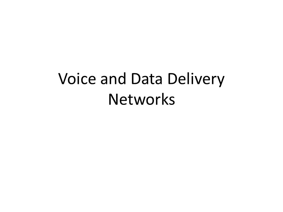 Voice and Data Delivery Networks