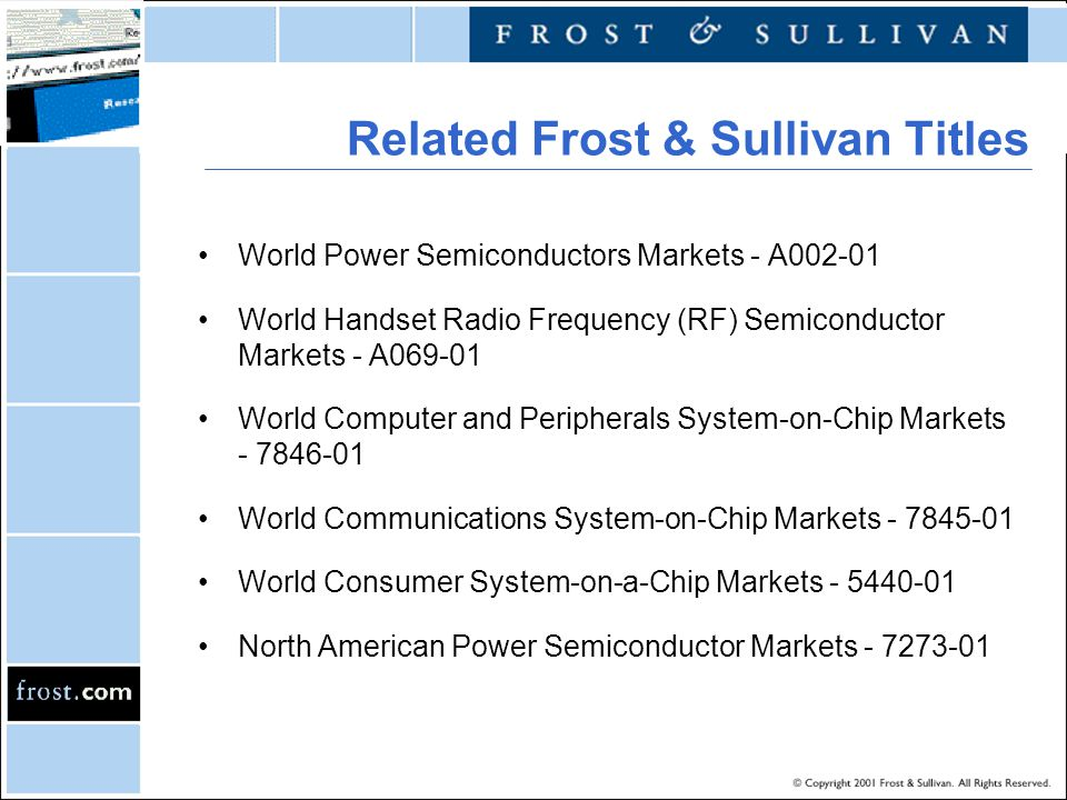 Related Frost & Sullivan Titles World Power Semiconductors Markets - A002-01 World Handset Radio Frequency (RF) Semiconductor Markets - A069-01 World