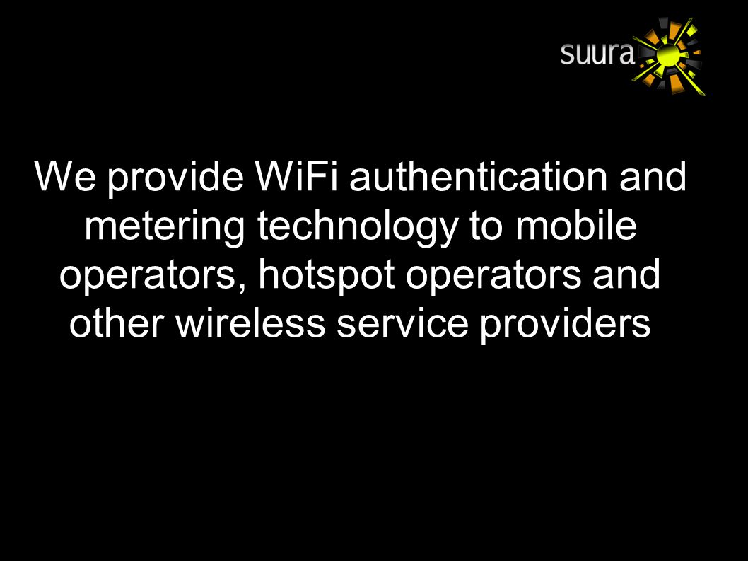 We provide WiFi authentication and metering technology to mobile operators, hotspot operators and other wireless service providers
