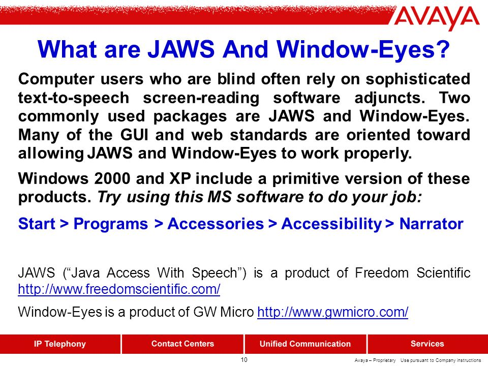 10 Avaya – Proprietary Use pursuant to Company instructions What are JAWS And Window-Eyes.