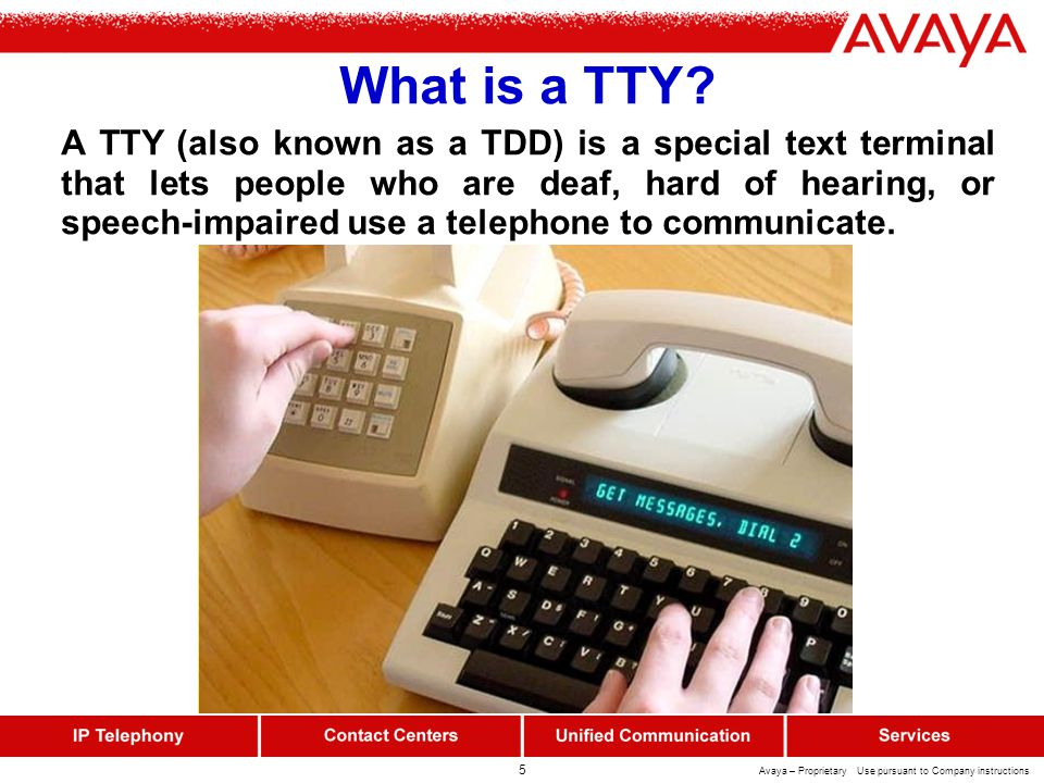 5 Avaya – Proprietary Use pursuant to Company instructions What is a TTY.
