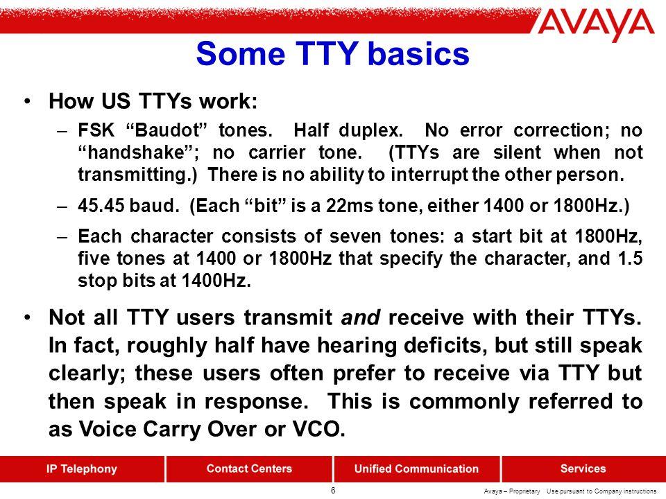6 Avaya – Proprietary Use pursuant to Company instructions Some TTY basics How US TTYs work: –FSK Baudot tones.