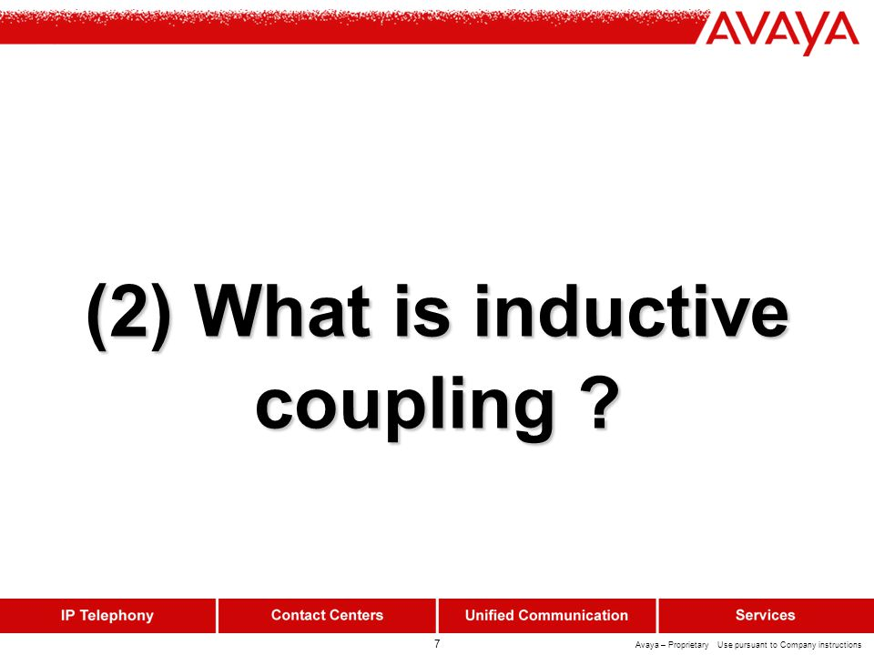 7 Avaya – Proprietary Use pursuant to Company instructions (2) What is inductive coupling
