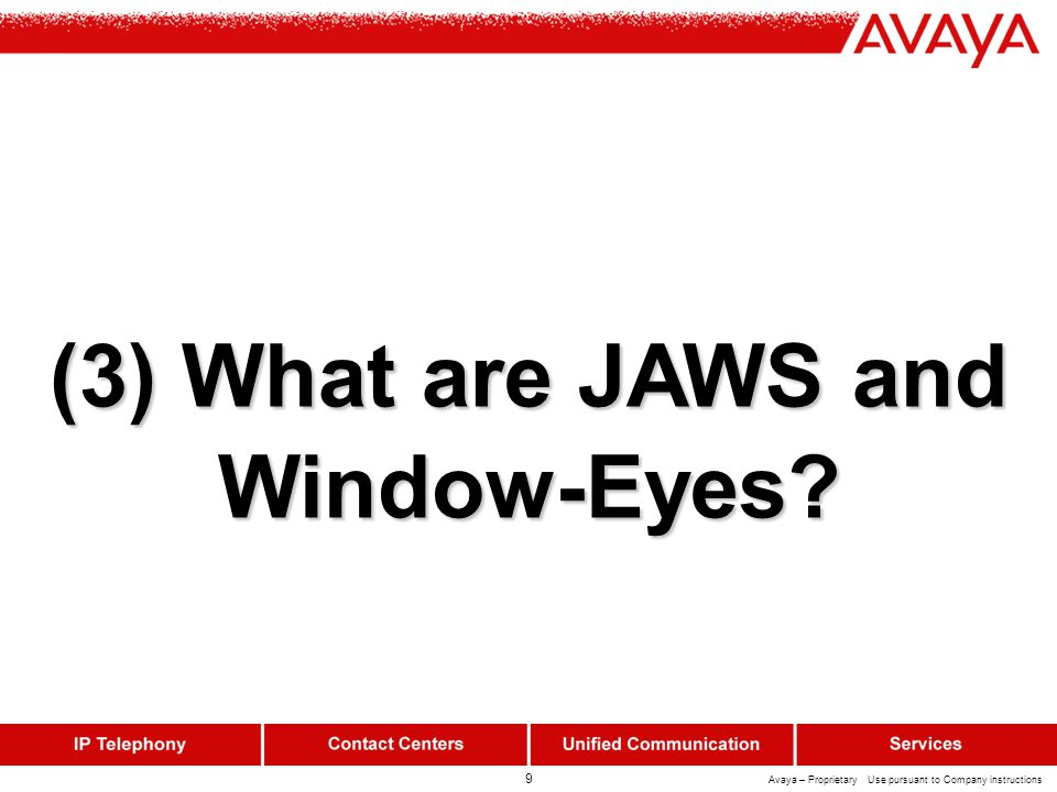 9 Avaya – Proprietary Use pursuant to Company instructions (3) What are JAWS and Window-Eyes?