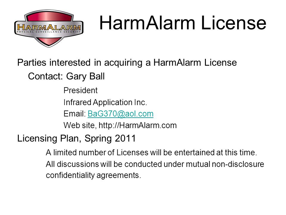 HarmAlarm License Parties interested in acquiring a HarmAlarm License Contact: Gary Ball President Infrared Application Inc.