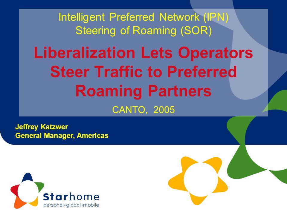 Intelligent Preferred Network (IPN) Steering of Roaming (SOR) Liberalization Lets Operators Steer Traffic to Preferred Roaming Partners CANTO, 2005 Je
