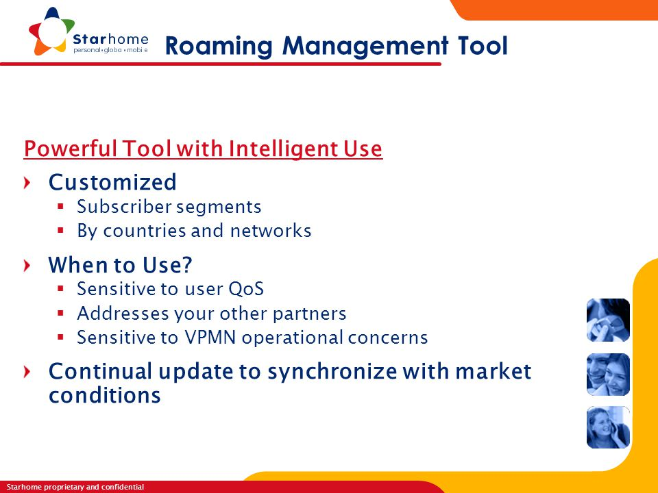 Starhome proprietary and confidential R o a m i n g S e r v i c e s Roaming Management Tool Powerful Tool with Intelligent Use Customized  Subscriber