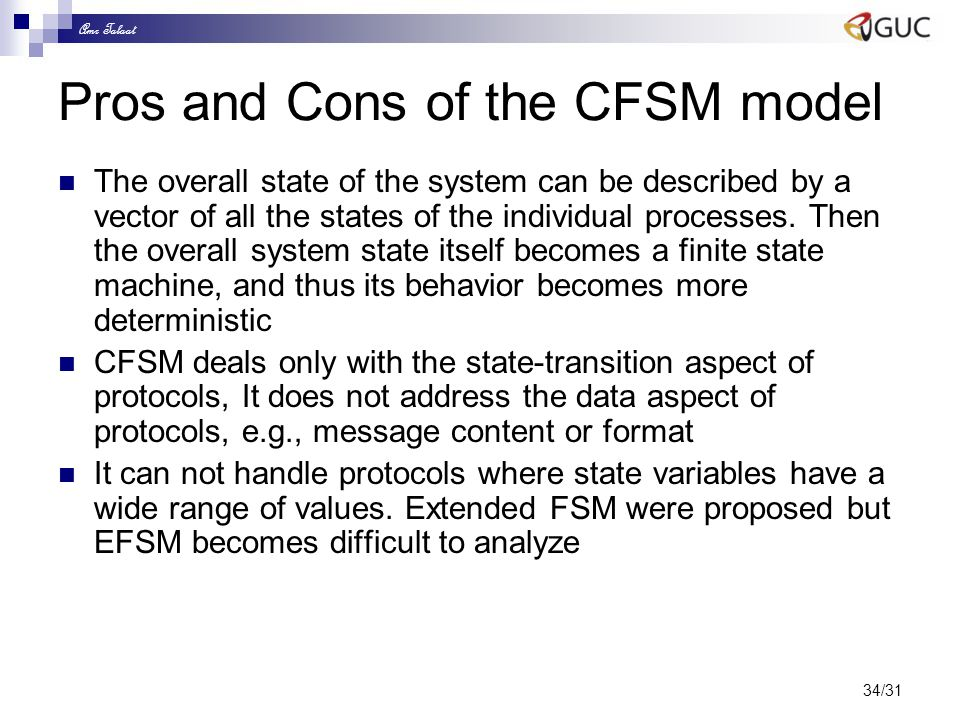 Amr Talaat 34/31 Pros and Cons of the CFSM model The overall state of the system can be described by a vector of all the states of the individual proc