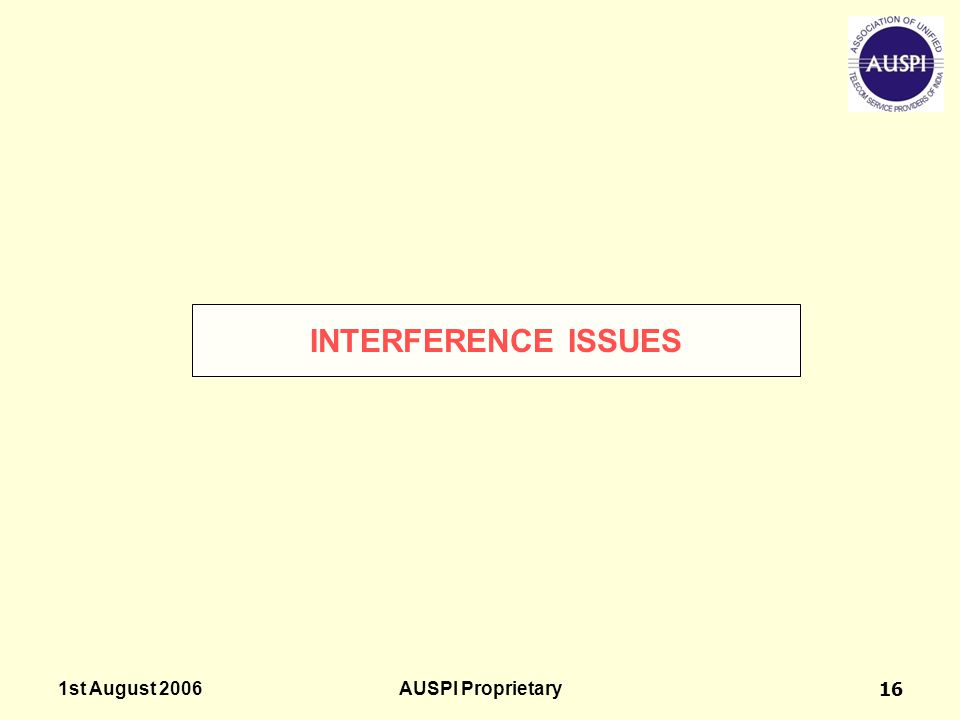 1st August 2006AUSPI Proprietary16 INTERFERENCE ISSUES