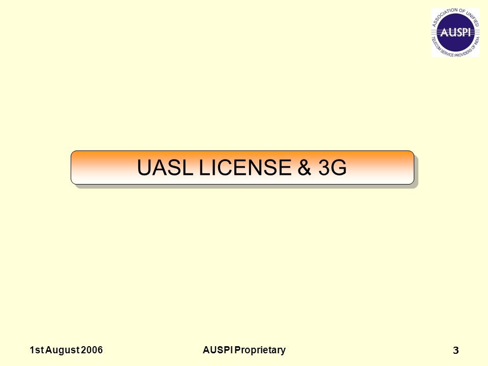 1st August 2006AUSPI Proprietary3 UASL LICENSE & 3G