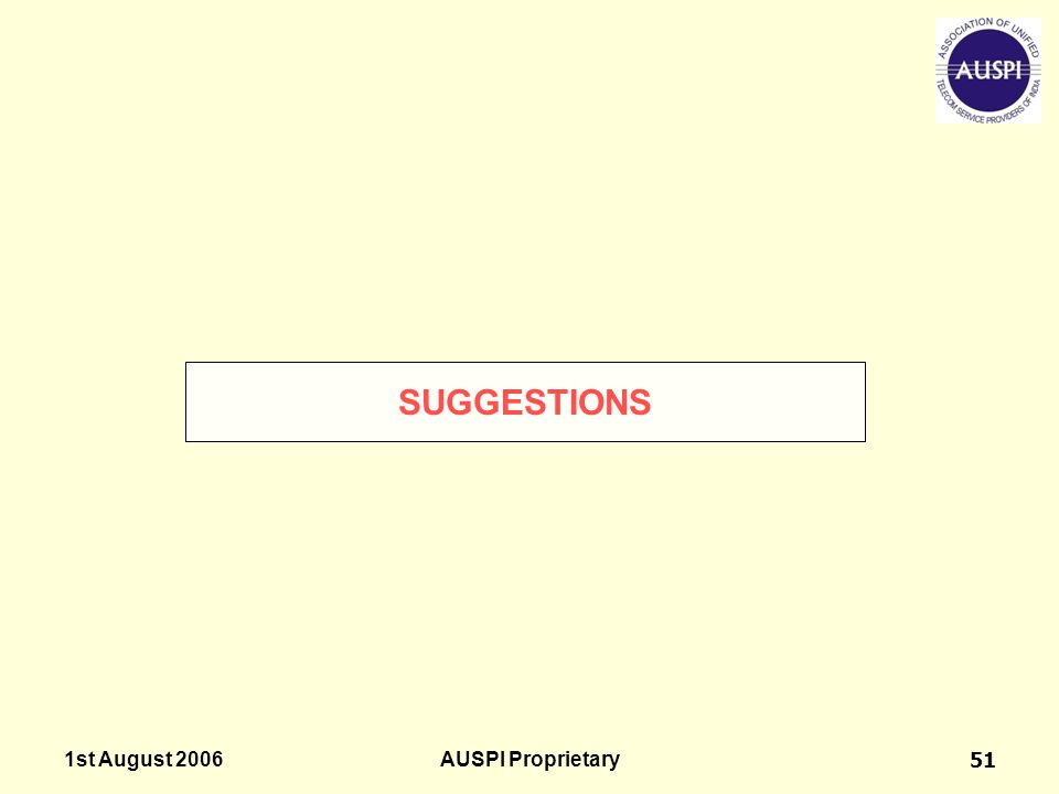 1st August 2006AUSPI Proprietary51 SUGGESTIONS