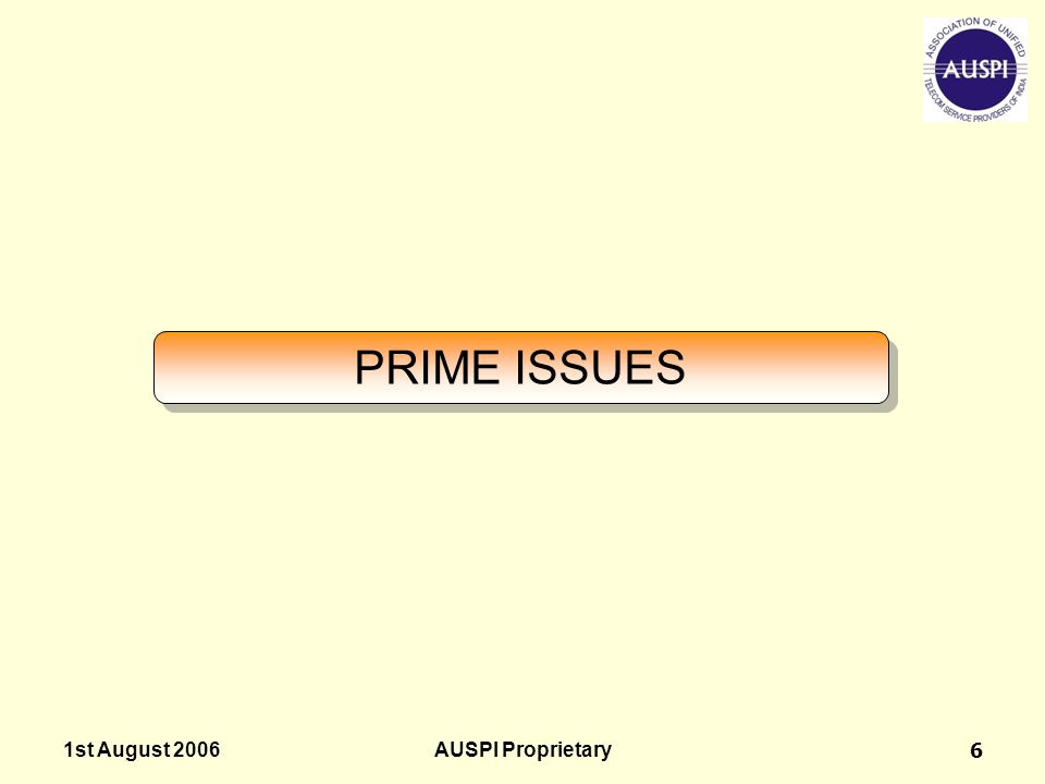 1st August 2006AUSPI Proprietary6 PRIME ISSUES