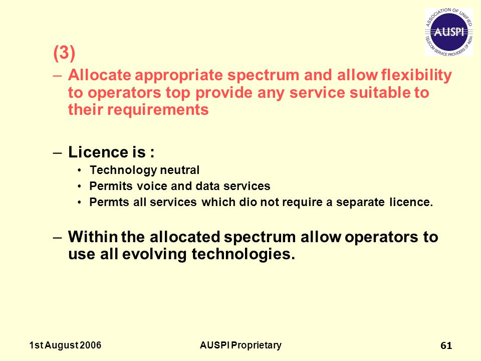 1st August 2006AUSPI Proprietary61 (3) –Allocate appropriate spectrum and allow flexibility to operators top provide any service suitable to their req