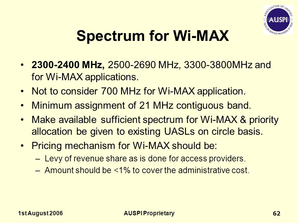 1st August 2006AUSPI Proprietary62 2300-2400 MHz, 2500-2690 MHz, 3300-3800MHz and for Wi-MAX applications. Not to consider 700 MHz for Wi-MAX applicat