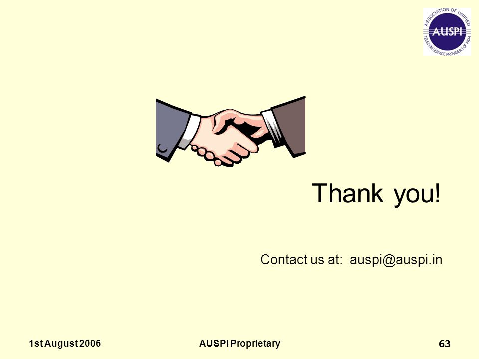 1st August 2006AUSPI Proprietary63 Thank you! Contact us at: auspi@auspi.in