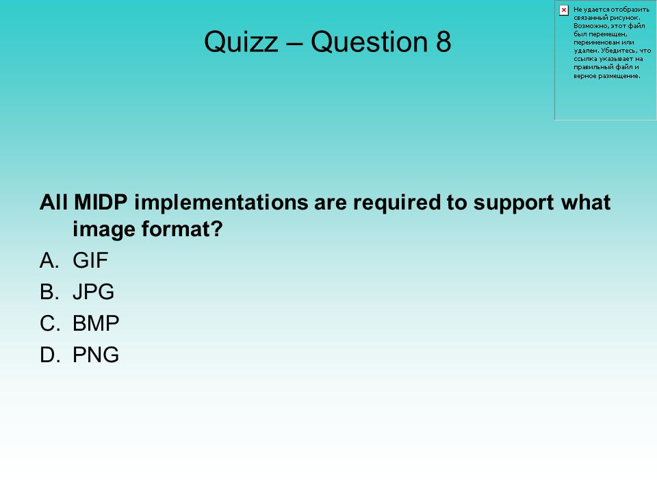 Quizz – Question 8 All MIDP implementations are required to support what image format.