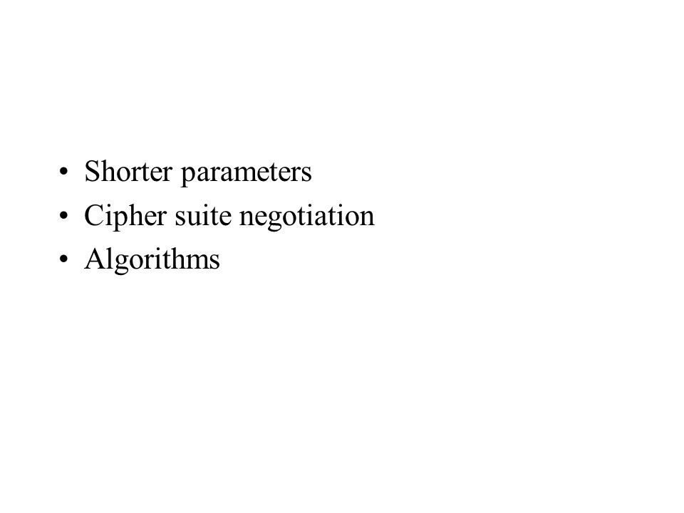 Shorter parameters Cipher suite negotiation Algorithms