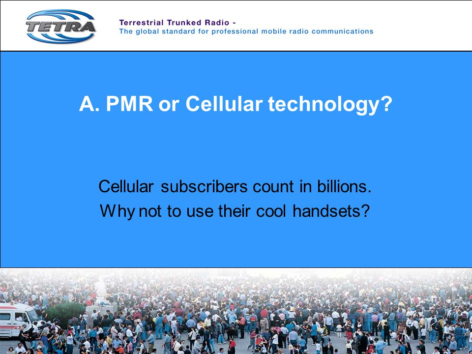 A. PMR or Cellular technology. Cellular subscribers count in billions.