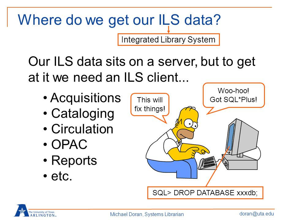 doran@uta.edu Michael Doran, Systems Librarian Where do we get our ILS data.