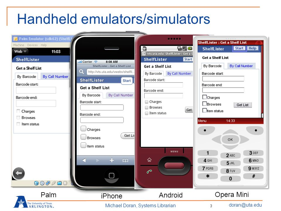 doran@uta.edu Michael Doran, Systems Librarian Handheld emulators/simulators Palm iPhone Android Opera Mini 3