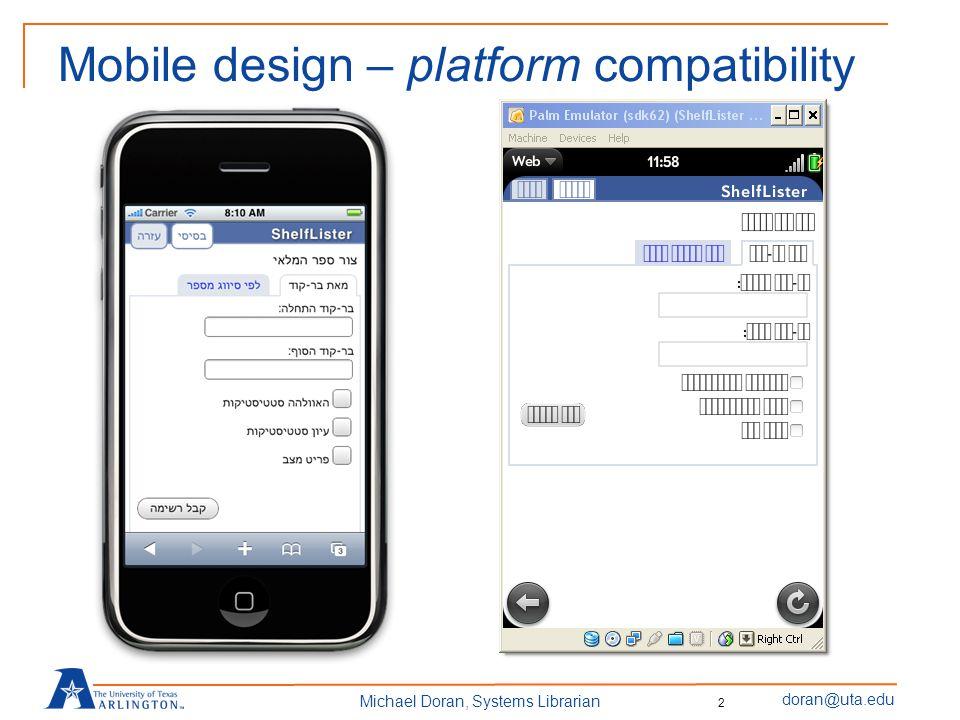 doran@uta.edu Michael Doran, Systems Librarian Mobile design – platform compatibility 2