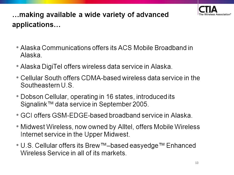 13 …making available a wide variety of advanced applications… Alaska Communications offers its ACS Mobile Broadband in Alaska.