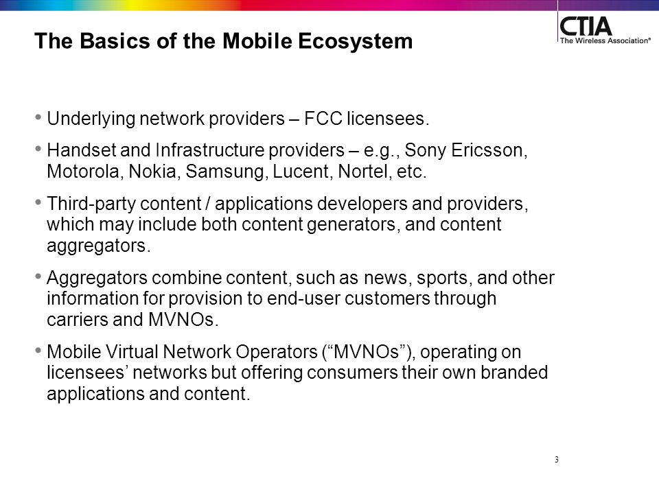 3 The Basics of the Mobile Ecosystem Underlying network providers – FCC licensees.