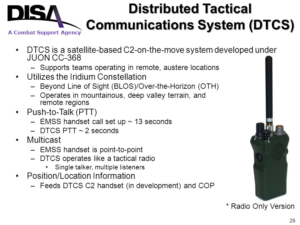 A Combat Support Agency Distributed Tactical Communications System (DTCS) DTCS is a satellite-based C2-on-the-move system developed under JUON CC-368