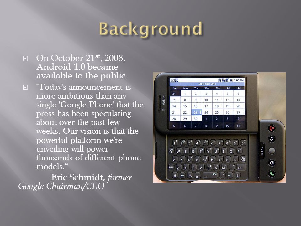  On October 21 st, 2008, Android 1.0 became available to the public. 