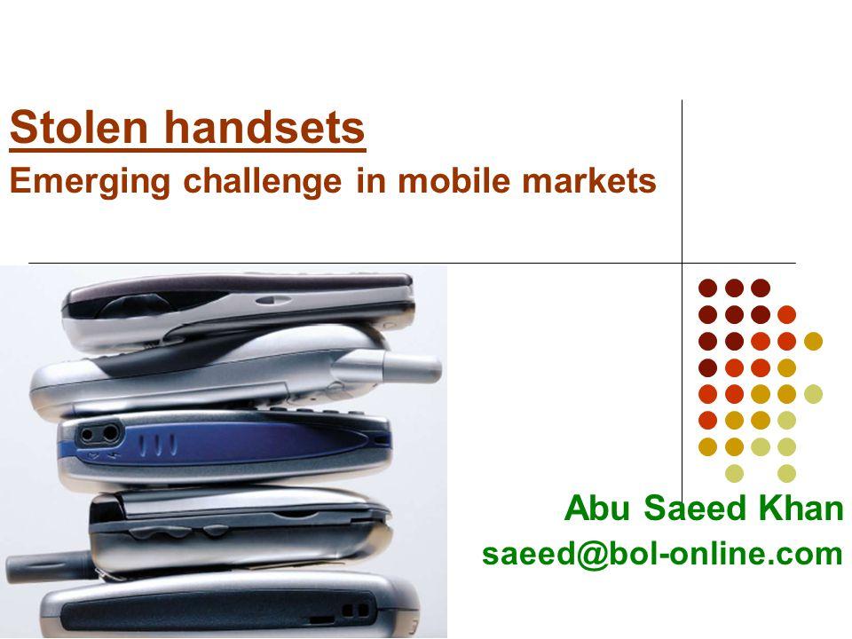 Stolen handsets Emerging challenge in mobile markets Abu Saeed Khan saeed@bol-online.com