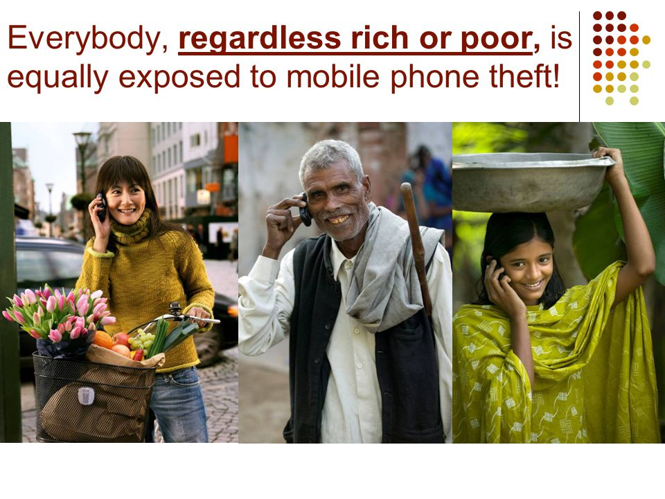 Everybody, regardless rich or poor, is equally exposed to mobile phone theft!