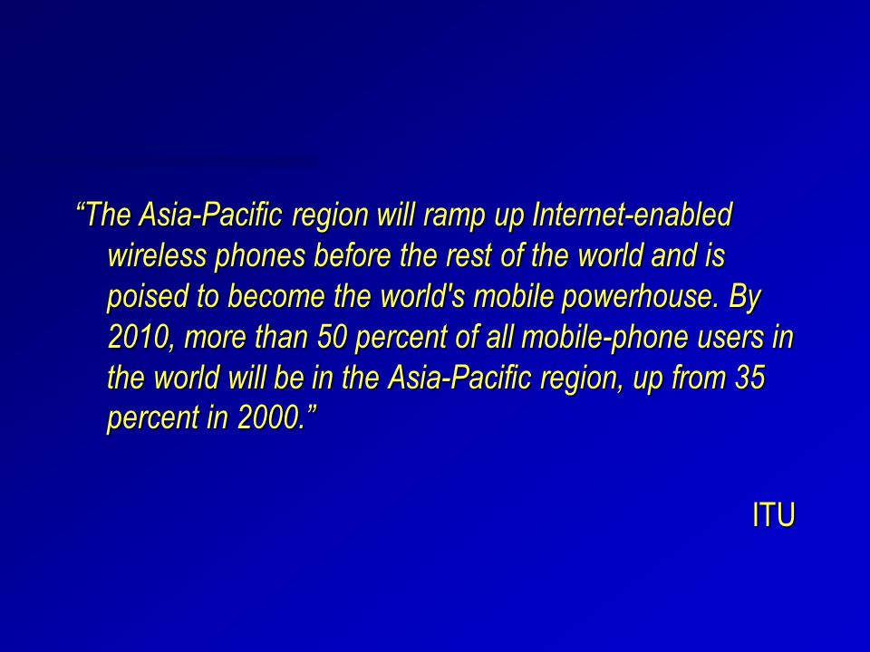 The Asia-Pacific region will ramp up Internet-enabled wireless phones before the rest of the world and is poised to become the world s mobile powerhouse.