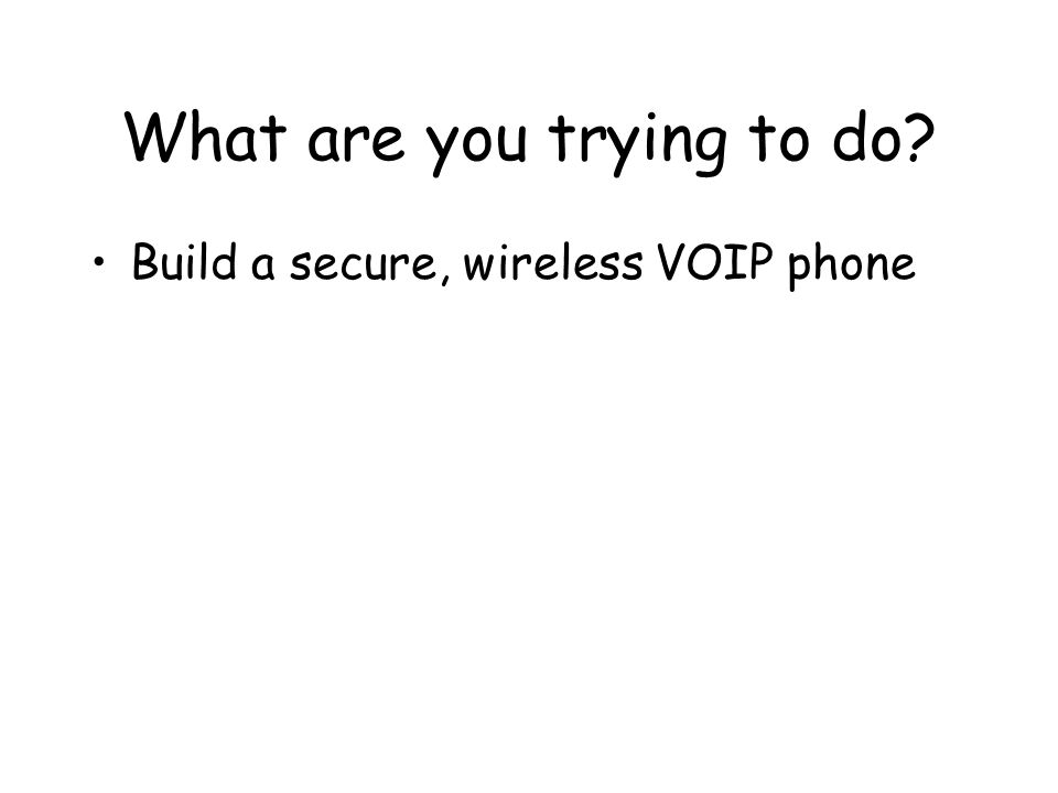What are you trying to do? Build a secure, wireless VOIP phone