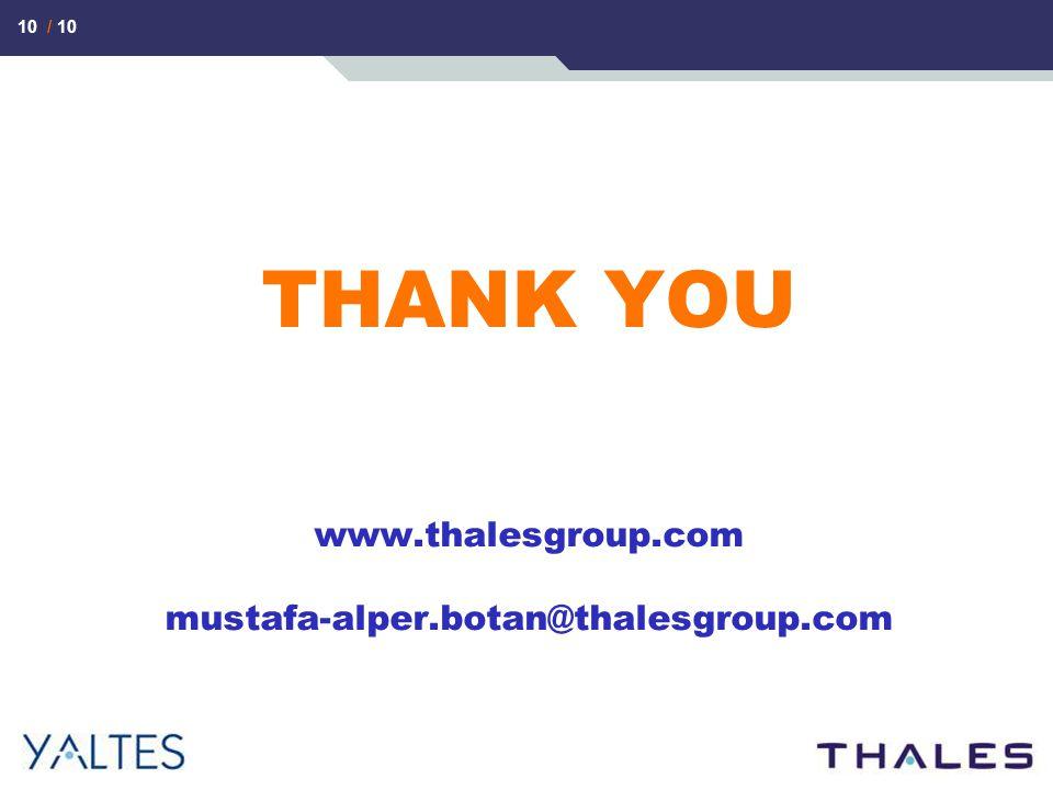 10 / 10 THANK YOU www.thalesgroup.com mustafa-alper.botan@thalesgroup.com