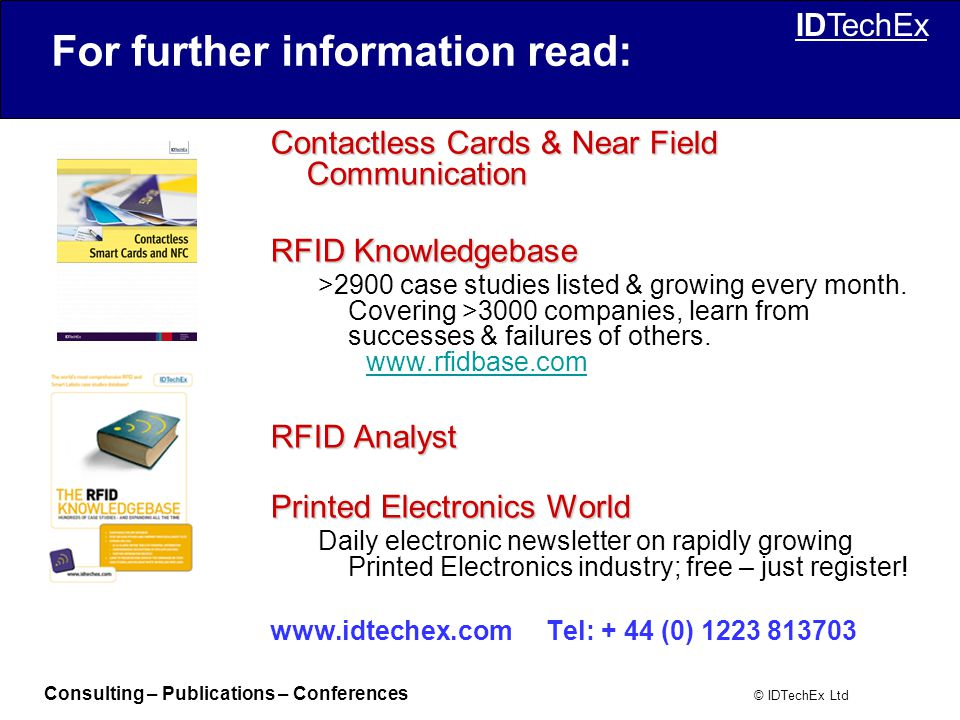 Consulting – Publications – Conferences © IDTechEx Ltd IDTechEx For further information read: Contactless Cards & Near Field Communication RFID Knowledgebase >2900 case studies listed & growing every month.