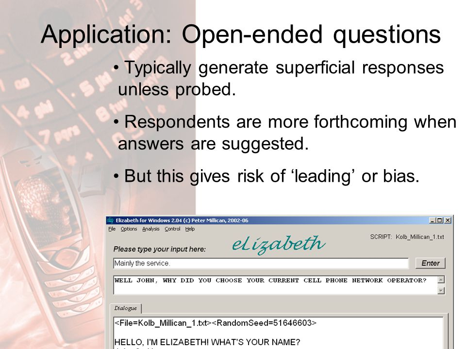 Application: Open-ended questions Typically generate superficial responses unless probed.