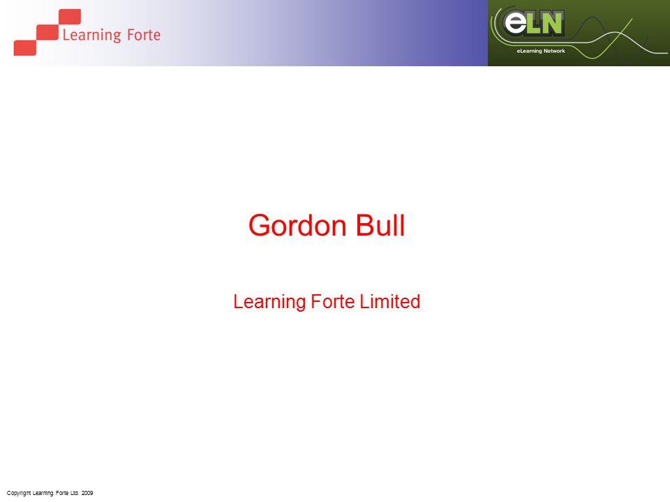 Copyright Learning Forte Ltd. 2009 Gordon Bull Learning Forte Limited