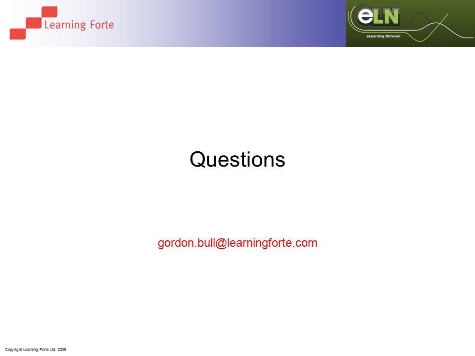 Copyright Learning Forte Ltd. 2009 Questions gordon.bull@learningforte.com