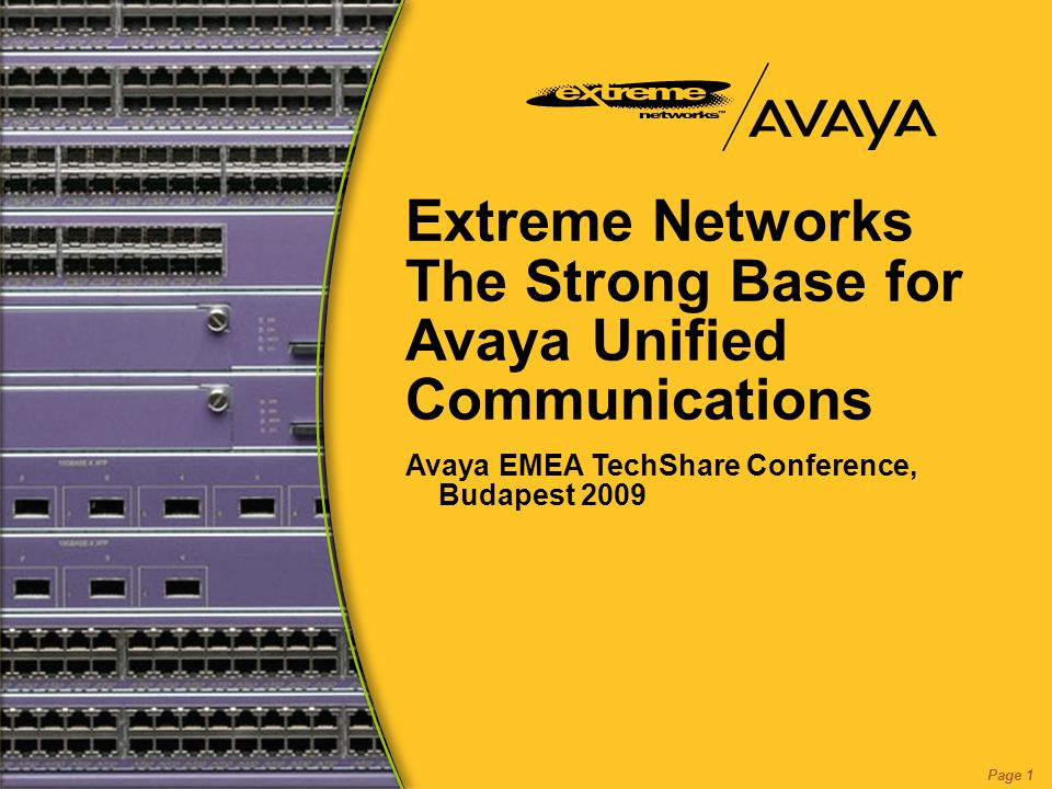 Extreme Networks The Strong Base for Avaya Unified Communications Page 1 Avaya EMEA TechShare Conference, Budapest 2009