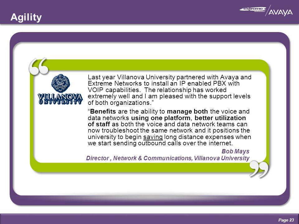 Bob Mays Director, Network & Communications, Villanova University Agility Last year Villanova University partnered with Avaya and Extreme Networks to