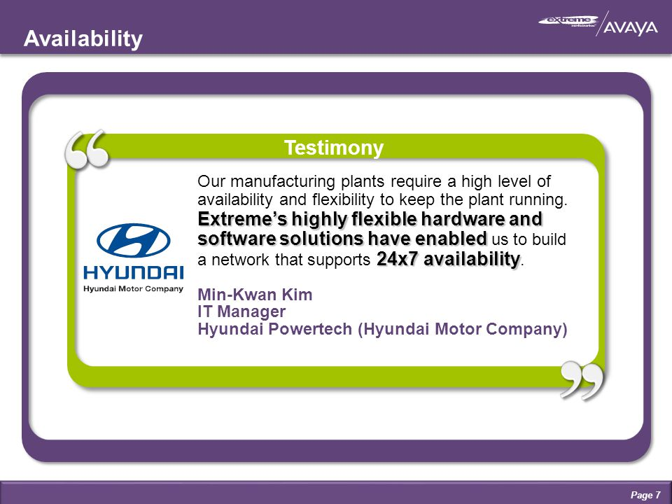 Availability Extreme's highly flexible hardware and software solutions have enabled 24x7 availability Our manufacturing plants require a high level of availability and flexibility to keep the plant running.
