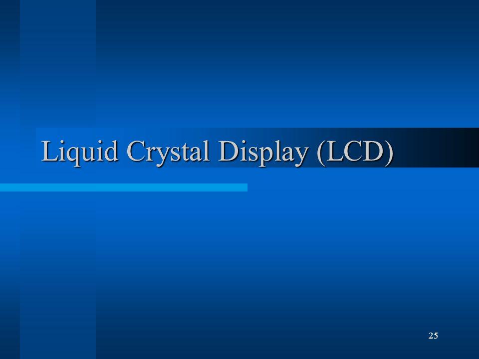 25 Liquid Crystal Display (LCD)
