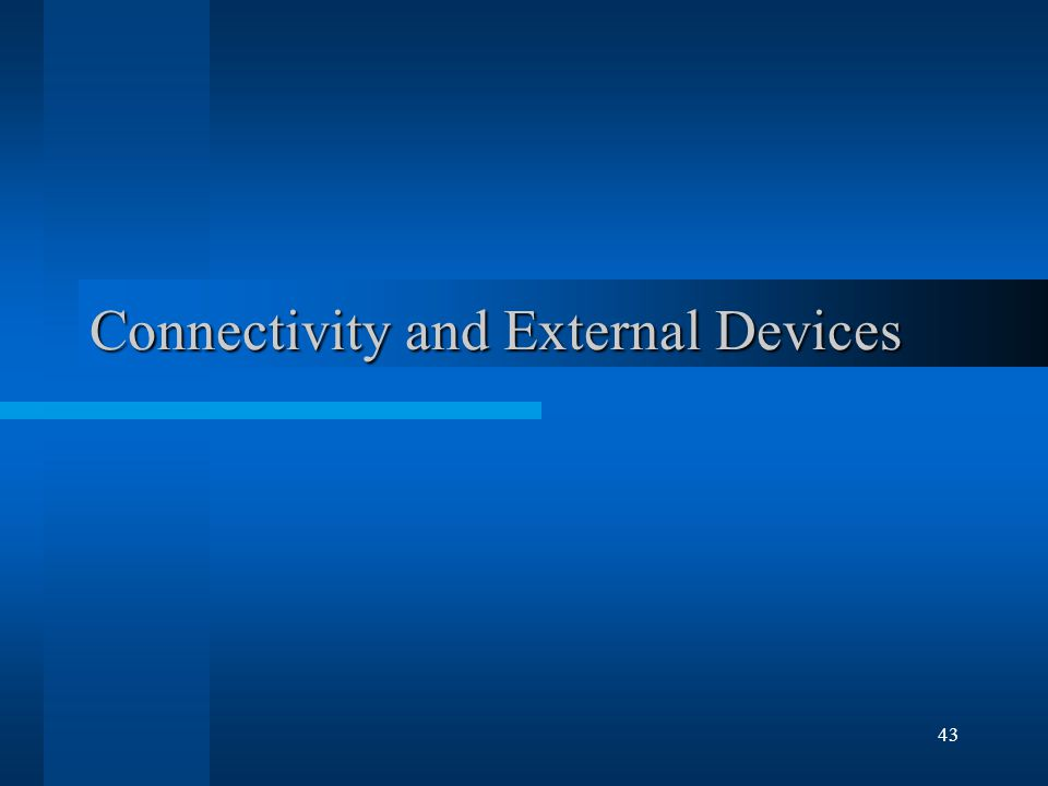 43 Connectivity and External Devices