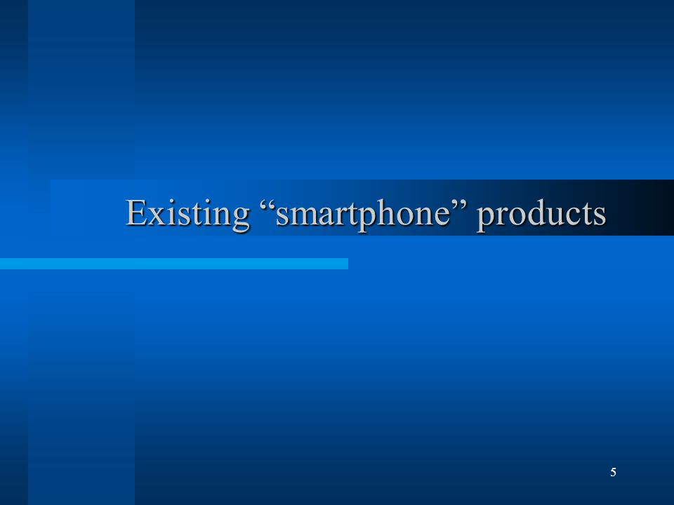 5 Existing smartphone products