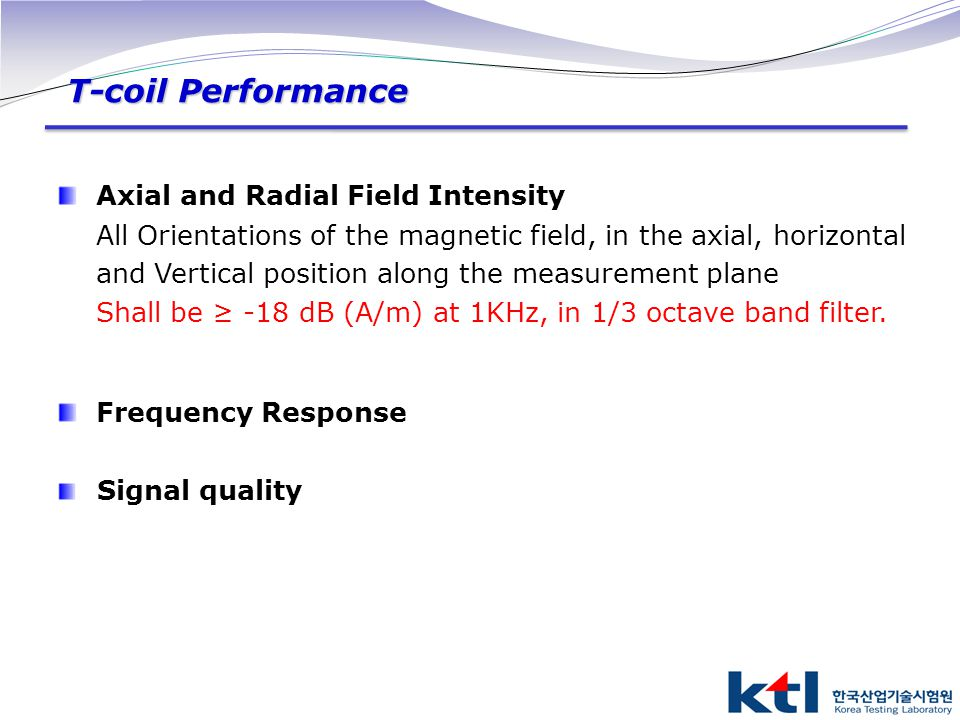 T-coil Performance Axial and Radial Field Intensity All Orientations of the magnetic field, in the axial, horizontal and Vertical position along the m
