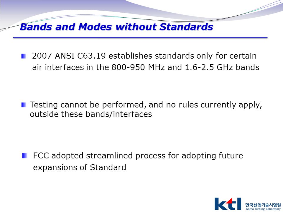 2007 ANSI C63.19 establishes standards only for certain air interfaces in the 800-950 MHz and 1.6-2.5 GHz bands Testing cannot be performed, and no ru