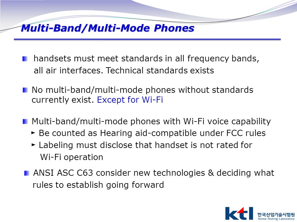 handsets must meet standards in all frequency bands, all air interfaces. Technical standards exists No multi-band/multi-mode phones without standards